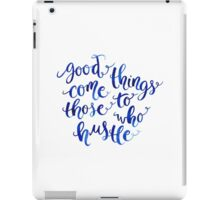 Good Things Come to Those Who Hustle iPad Case/Skin