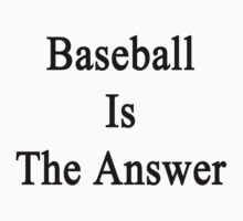Baseball Is The Answer by supernova23