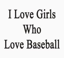 I Love Girls Who Love Baseball  by supernova23