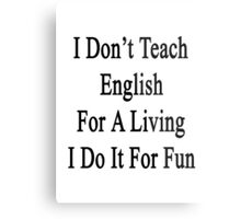 I Don't Teach English For A Living I Do It For Fun Metal Print