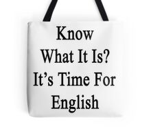 Know What It Is?  It's Time For English Tote Bag
