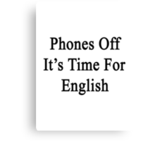 Phones Off It's Time For English Canvas Print