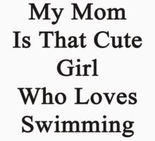 My Mom Is That Cute Girl Who Loves Swimming by supernova23
