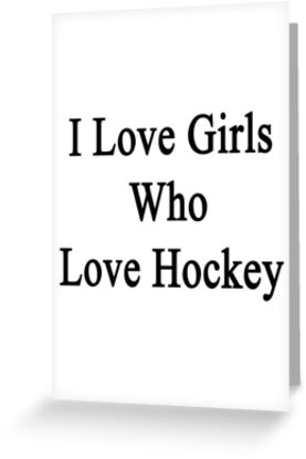 I Love Girls Who Love Hockey by supernova23