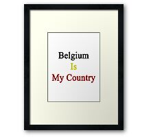Belgium Is My Country Framed Print