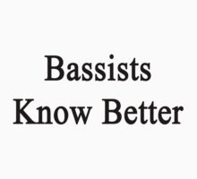 Bassists Know Better by supernova23