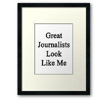 Great Journalists Look Like Me Framed Print