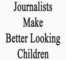 Journalists Make Better Looking Children by supernova23