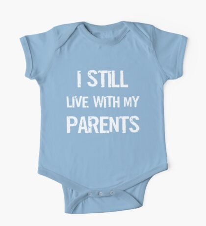 I Still Live With My Parents Shirt One Piece - Short Sleeve