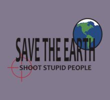 Save the Earth Shoot Stupid People by GadgetArt
