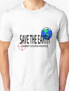 Save the Earth Shoot Stupid People T-Shirt