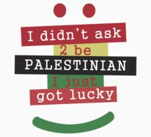I didn't ask to be Palestinian, I just got lucky by darweeshq