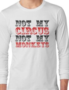 Not my circus not my monkeys Long Sleeve T-Shirt