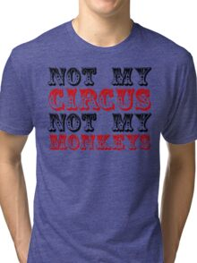 Not my circus not my monkeys Tri-blend T-Shirt