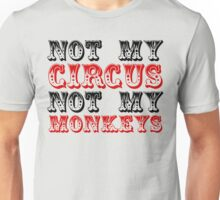 Not my circus not my monkeys Unisex T-Shirt