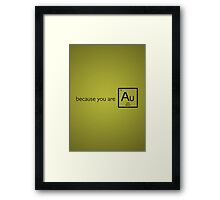 Because you are gold (Au) Framed Print
