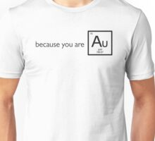 Because you are gold (Au) Unisex T-Shirt
