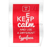 Keep Calm and Use A Different Typeface Poster