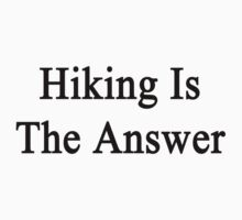 Hiking Is The Answer by supernova23