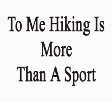 To Me Hiking Is More Than A Sport by supernova23