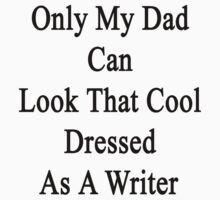 Only My Dad Can Look That Cool Dressed As A Writer by supernova23