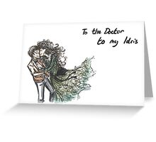 To the Doctor to my Idris Card Greeting Card