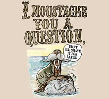 Walrus, I Moustache You a Question T-Shirt