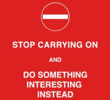 Stop Carrying on! - T shirt by BlueShift