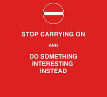 Stop Carrying on! - T shirt Unisex T-Shirt