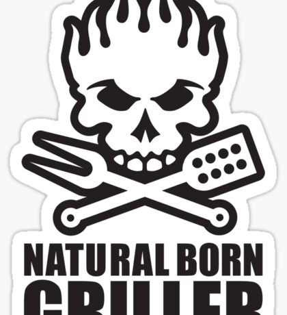 Natural born griller Sticker