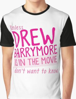 Unless DREW BARRYMORE is in the movie I don't want to know! Graphic T-Shirt