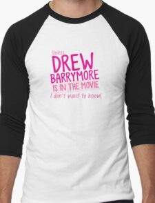 Unless DREW BARRYMORE is in the movie I don't want to know! Men's Baseball ¾ T-Shirt