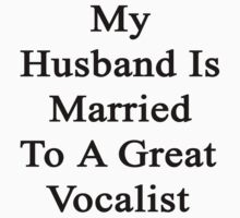 My Husband Is Married To A Great Vocalist by supernova23