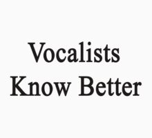 Vocalists Know Better by supernova23