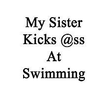 My Sister Kicks Ass At Swimming Photographic Print