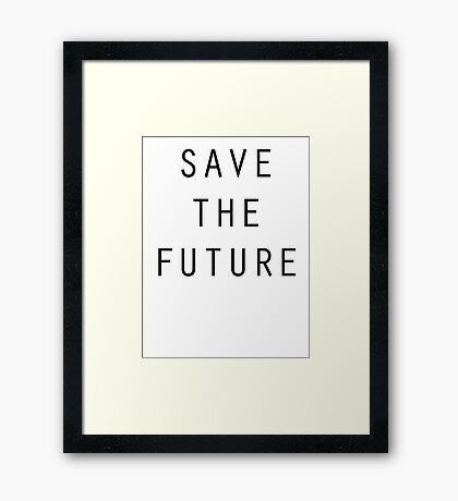 Save The Future Framed Print