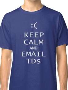 Keep Calm and Email TDs Classic T-Shirt