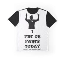 I Put On Pants Today Graphic T-Shirt
