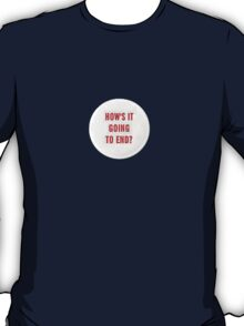 How's it going to end - big pin design T-Shirt