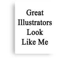 Great Illustrators Look Like Me Canvas Print