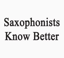 Saxophonists Know Better by supernova23