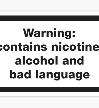 Warning: contains, nicotine, alcohol and bad language Sticker