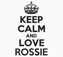 Keep Calm and Love ROSSIE by nadenevm
