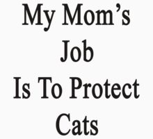 My Mom's Job Is To Protect Cats by supernova23