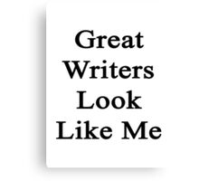 Great Writers Look Like Me Canvas Print