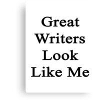 Great Writers Look Like Me Canvas Print
