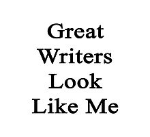 Great Writers Look Like Me Photographic Print