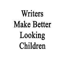 Writers Make Better Looking Children  Photographic Print