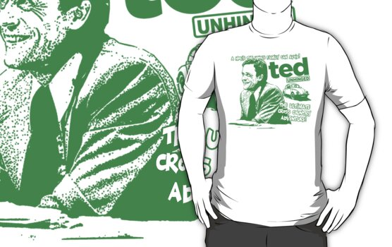 Ted Unhinged! by ABC Tee!