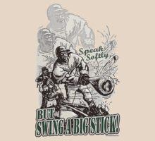 Speak softly, BUT Swing a Big Stick by MudgeStudios